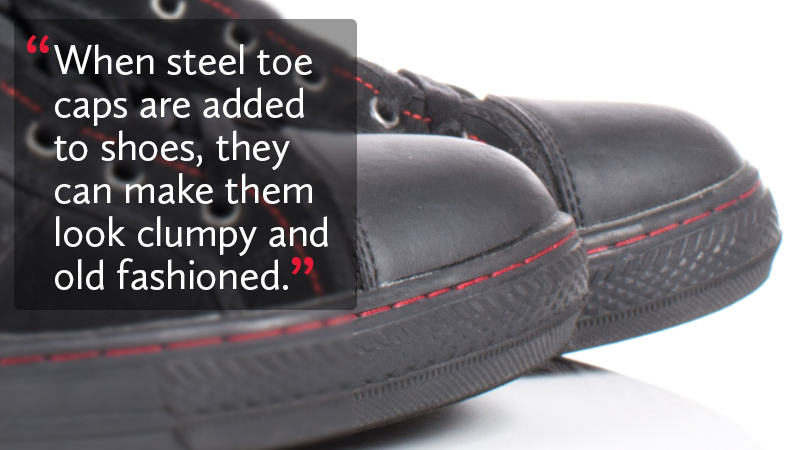 When steel toe caps are added to shoes, they can make them look clumpy and old fashioned
